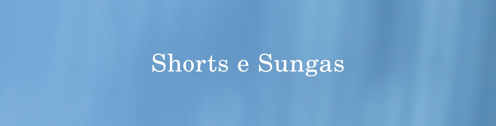 Shorts e Sungas